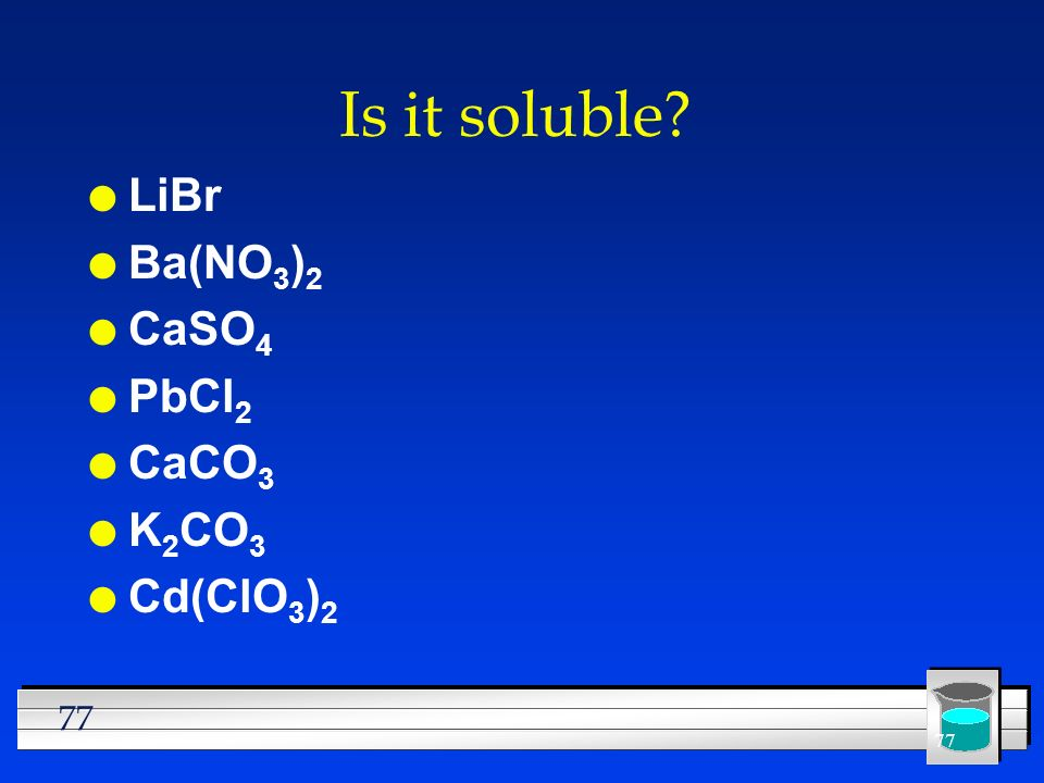 Is it soluble LiBr Ba(NO3)2 CaSO4 PbCl2 CaCO3 K2CO3 Cd(ClO3)2