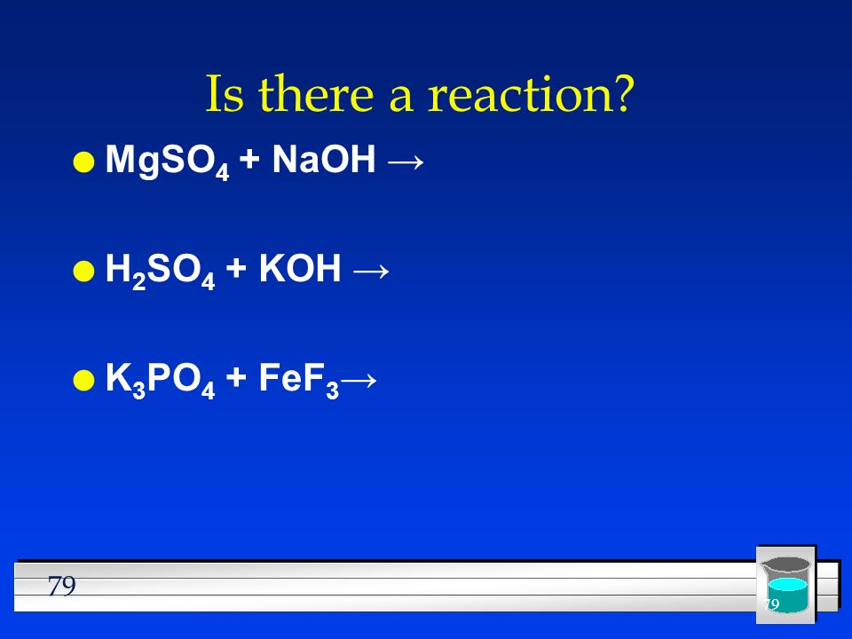 Is there a reaction MgSO4 + NaOH → H2SO4 + KOH → K3PO4 + FeF3→