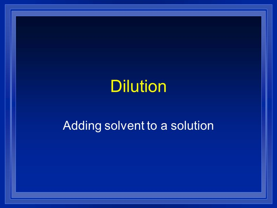 Adding solvent to a solution