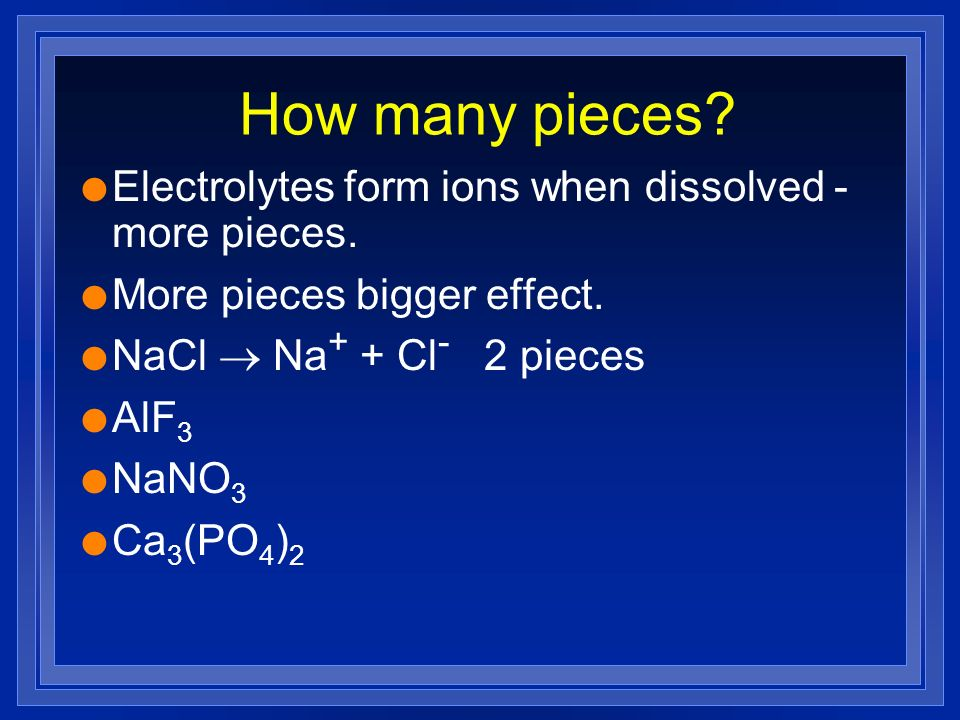 How many pieces Electrolytes form ions when dissolved - more pieces.