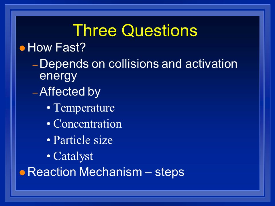 Three Questions How Fast Depends on collisions and activation energy