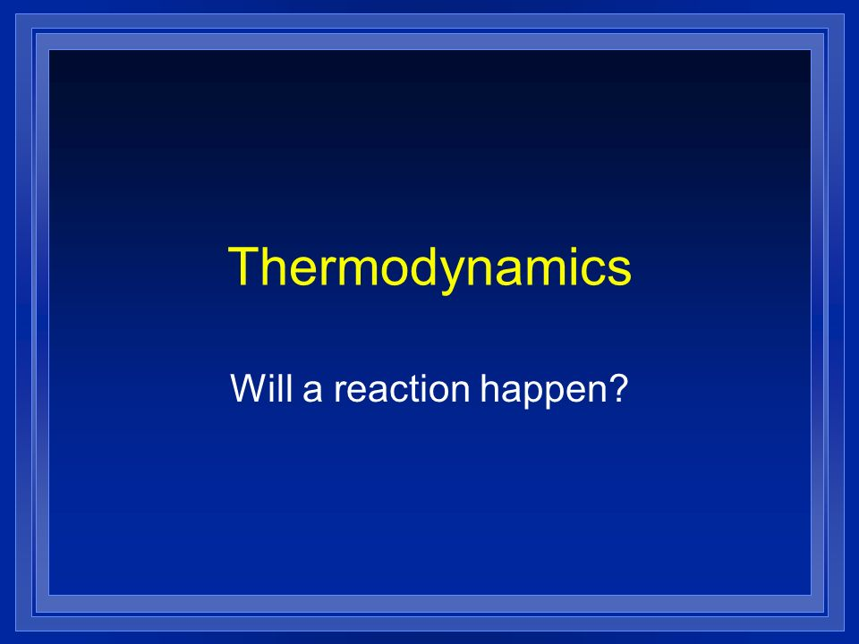 Thermodynamics Will a reaction happen