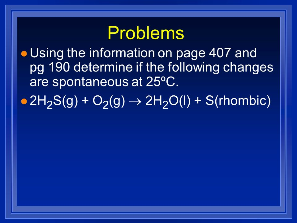 Problems Using the information on page 407 and pg 190 determine if the following changes are spontaneous at 25ºC.