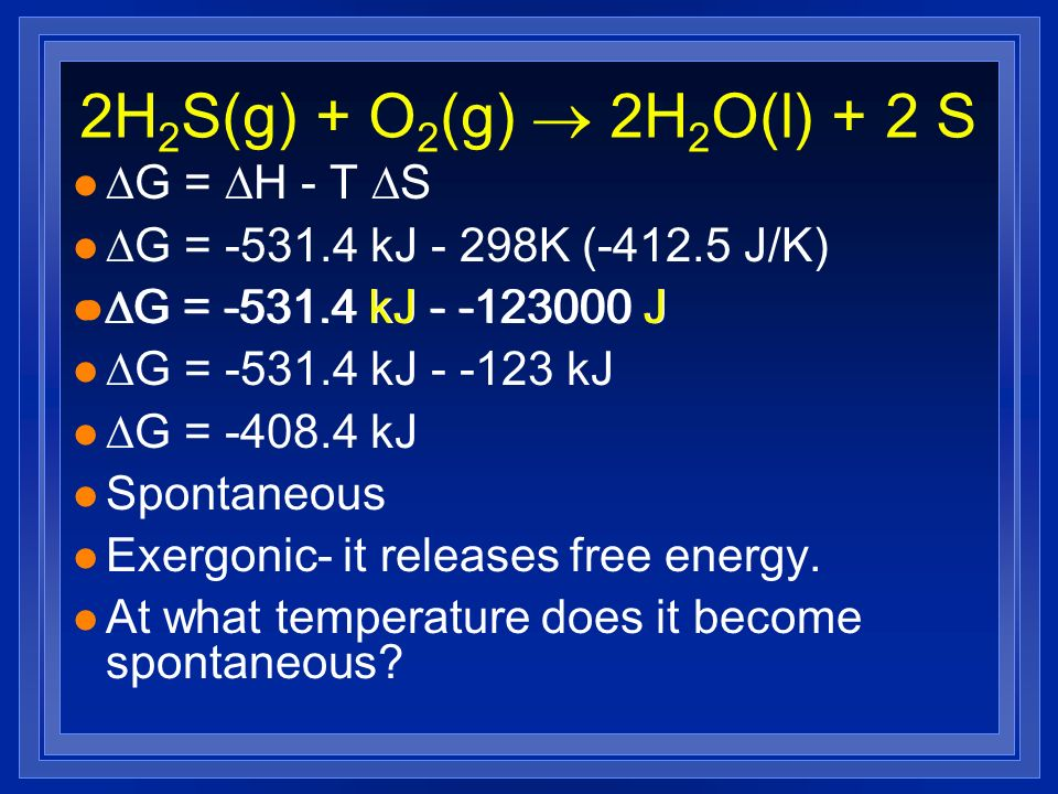 2H2S(g) + O2(g) ® 2H2O(l) + 2 S G = H - T S