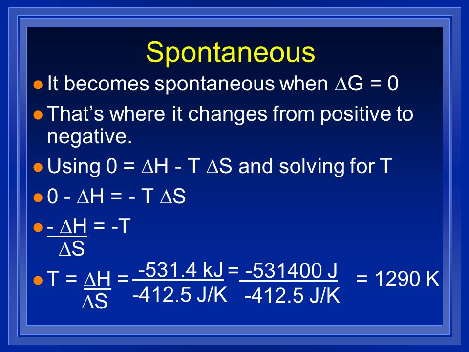 Spontaneous It becomes spontaneous when G = 0