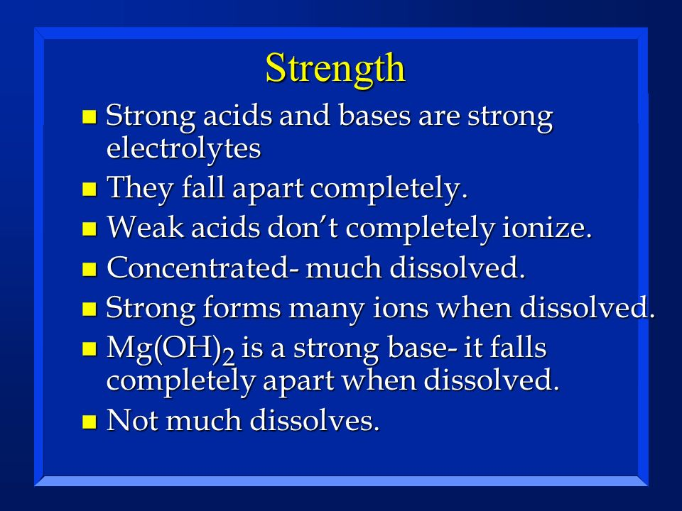 Strength Strong acids and bases are strong electrolytes