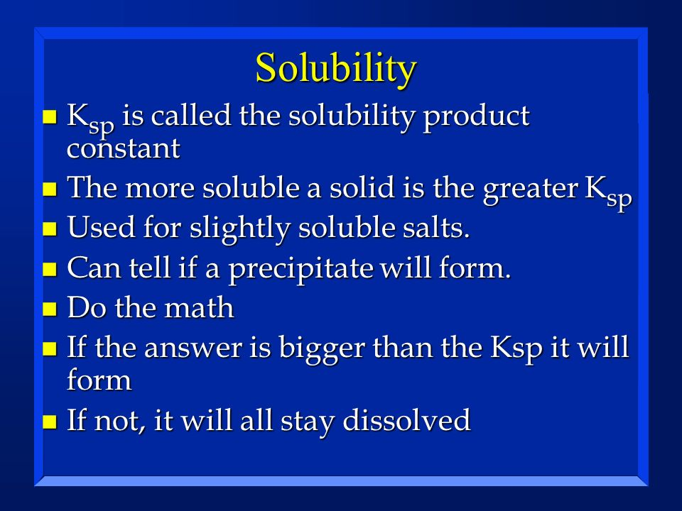 Solubility Ksp is called the solubility product constant
