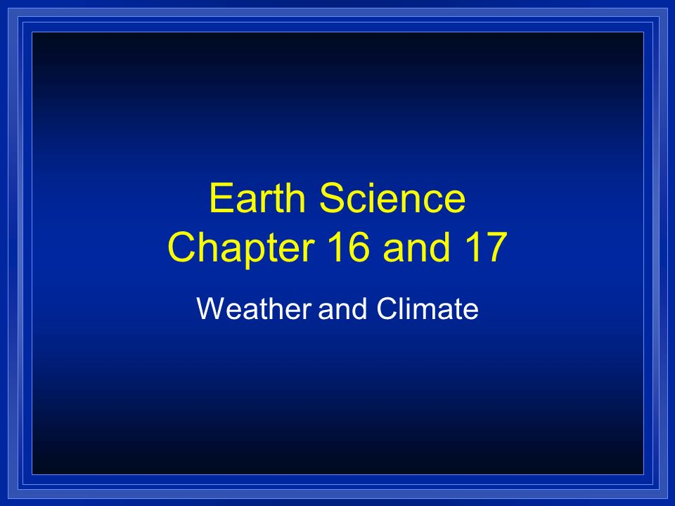 Earth Science Chapter 16 and 17