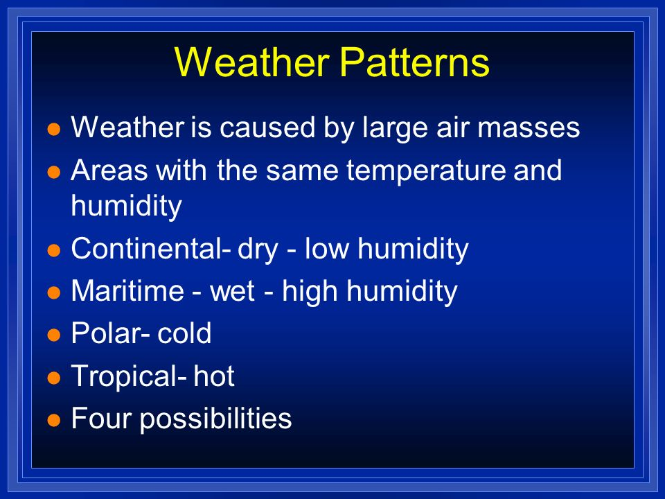 Weather Patterns Weather is caused by large air masses