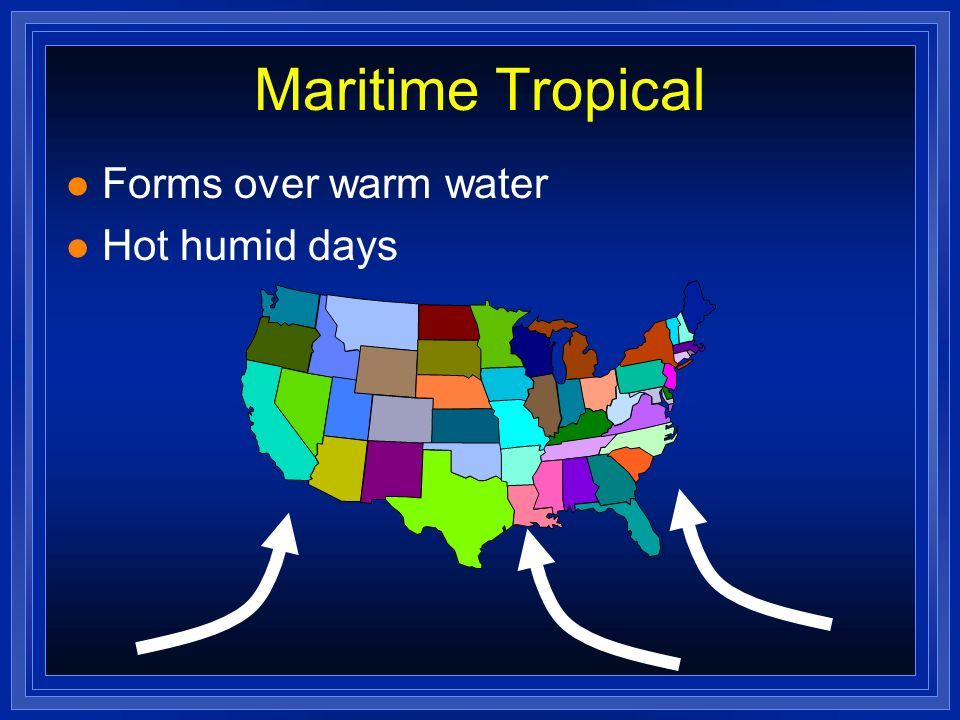 Maritime Tropical Forms over warm water Hot humid days