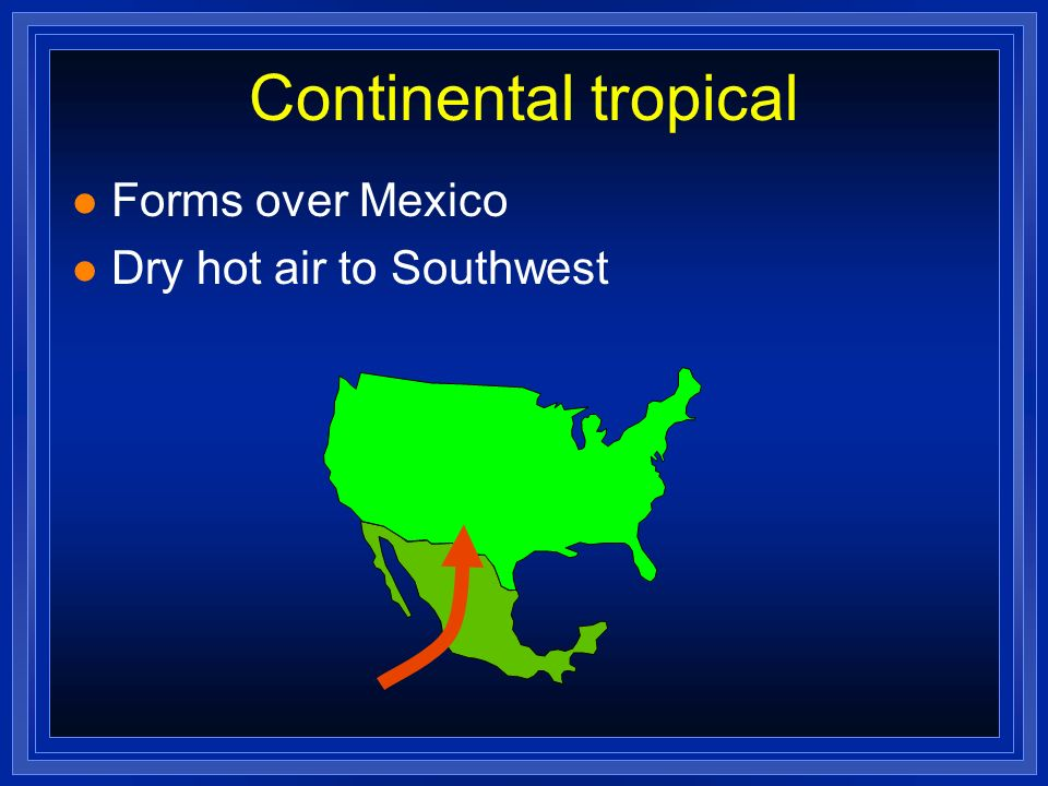 Continental tropical Forms over Mexico Dry hot air to Southwest