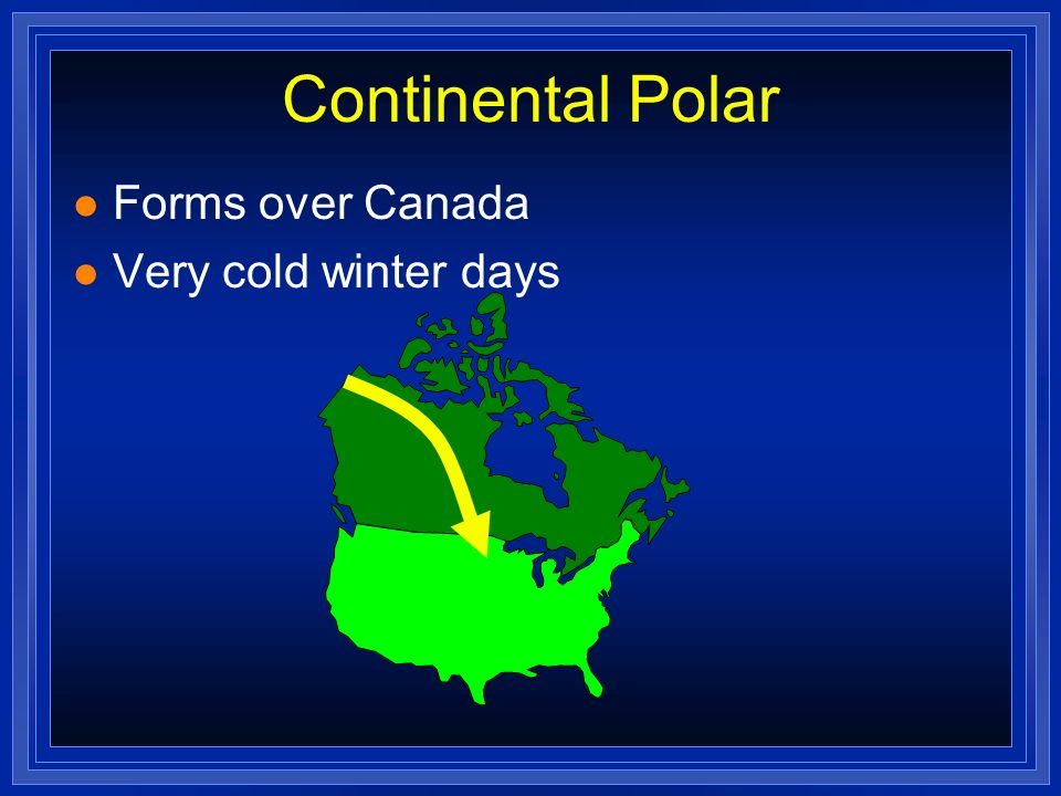 Continental Polar Forms over Canada Very cold winter days
