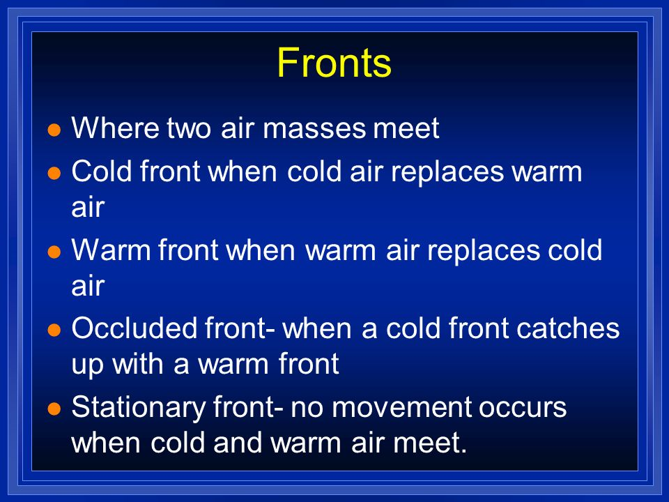 Fronts Where two air masses meet