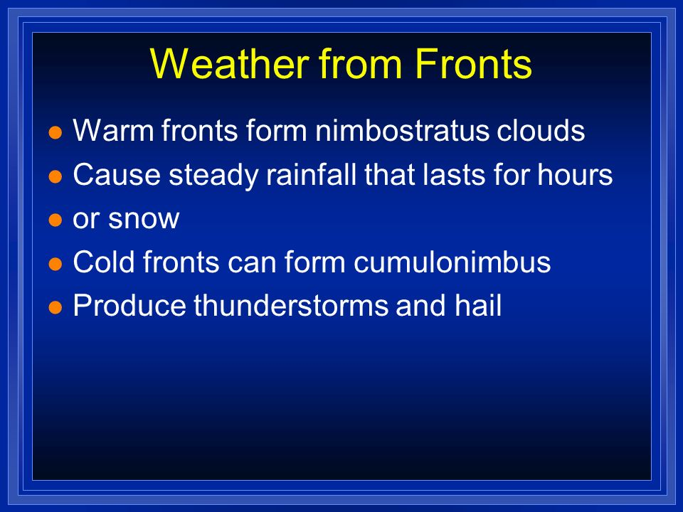 Weather from Fronts Warm fronts form nimbostratus clouds