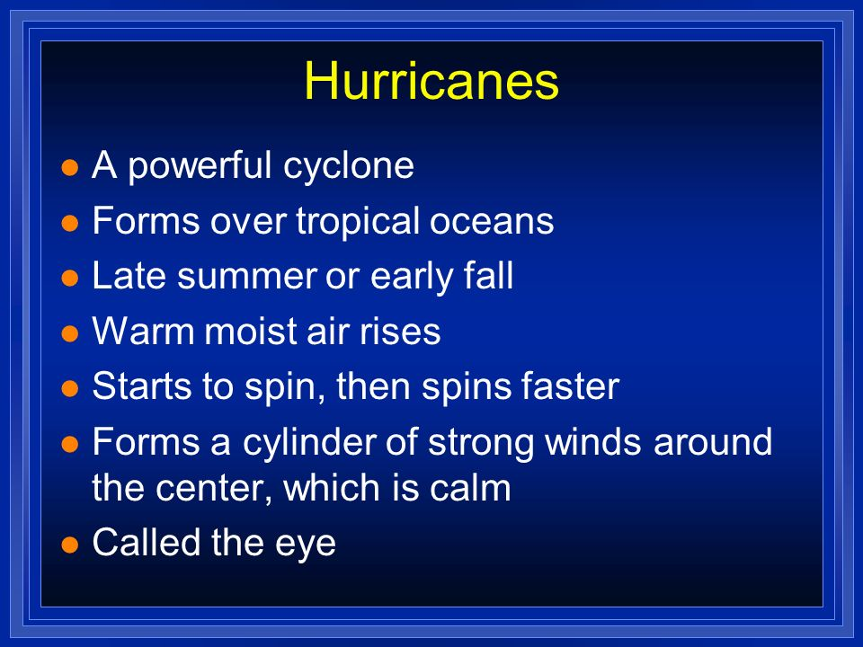 Hurricanes A powerful cyclone Forms over tropical oceans