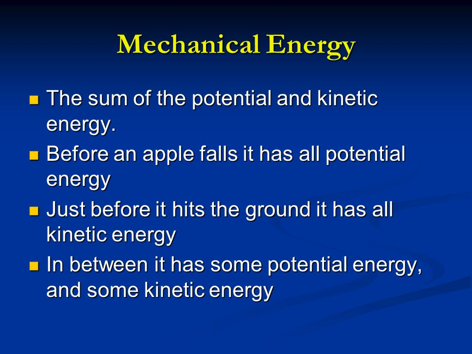 Mechanical Energy The sum of the potential and kinetic energy.