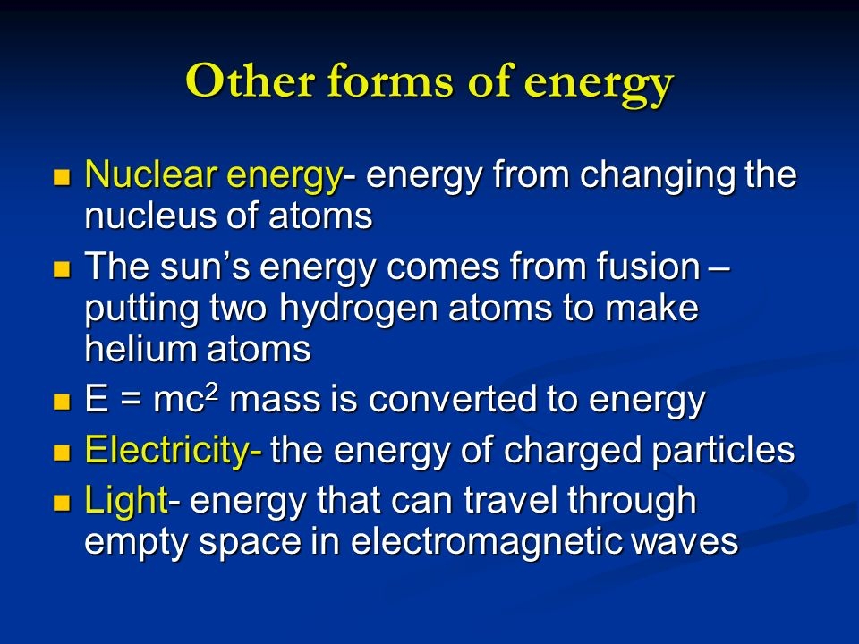 Other forms of energy Nuclear energy- energy from changing the nucleus of atoms.