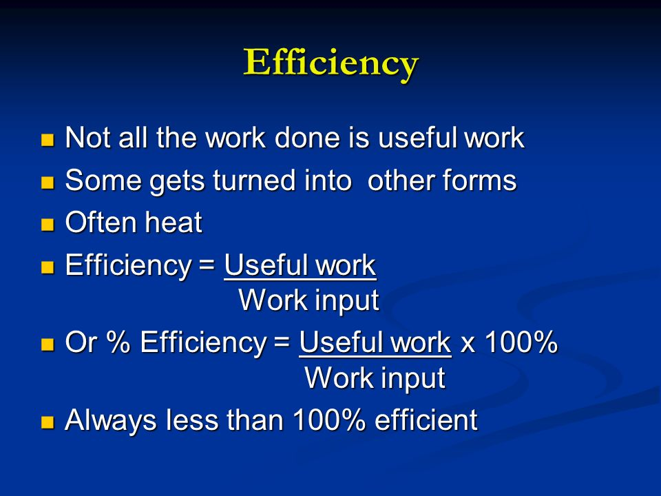 Efficiency Not all the work done is useful work