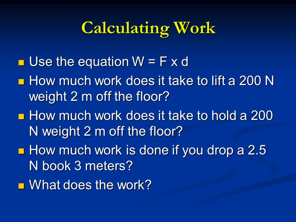 Calculating Work Use the equation W = F x d