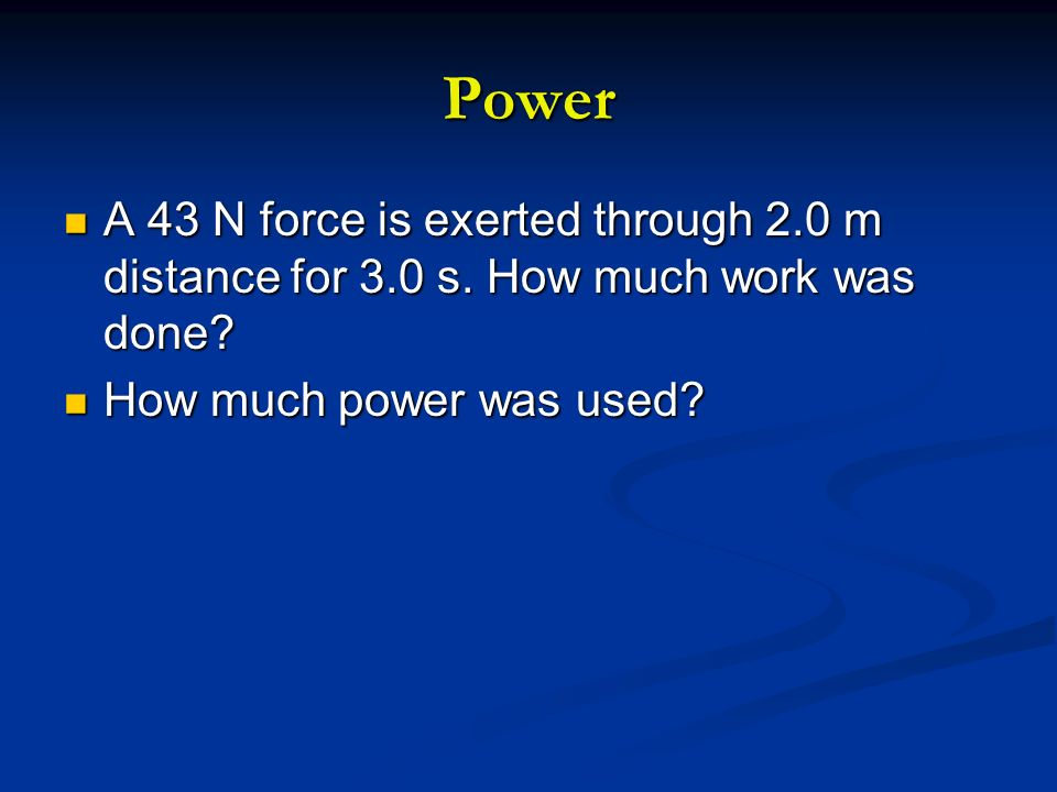 Power A 43 N force is exerted through 2.0 m distance for 3.0 s.