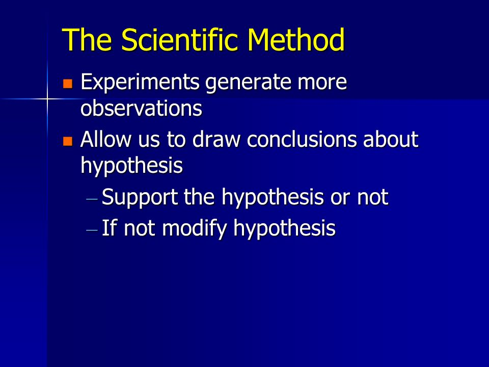 The Scientific Method Experiments generate more observations