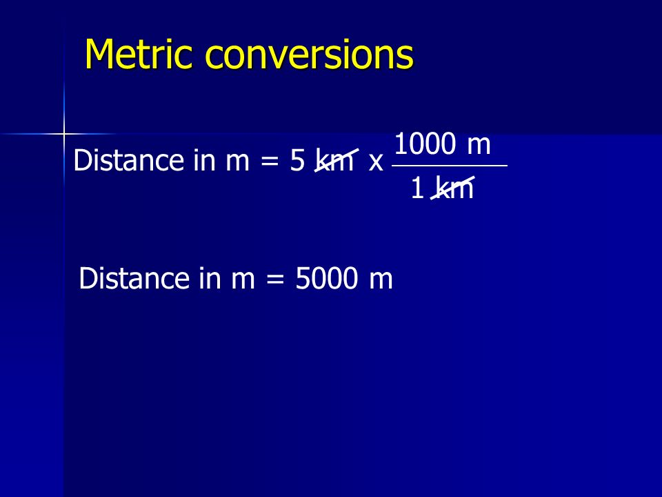 Metric conversions 1000 m Distance in m = 5 km x 1 km