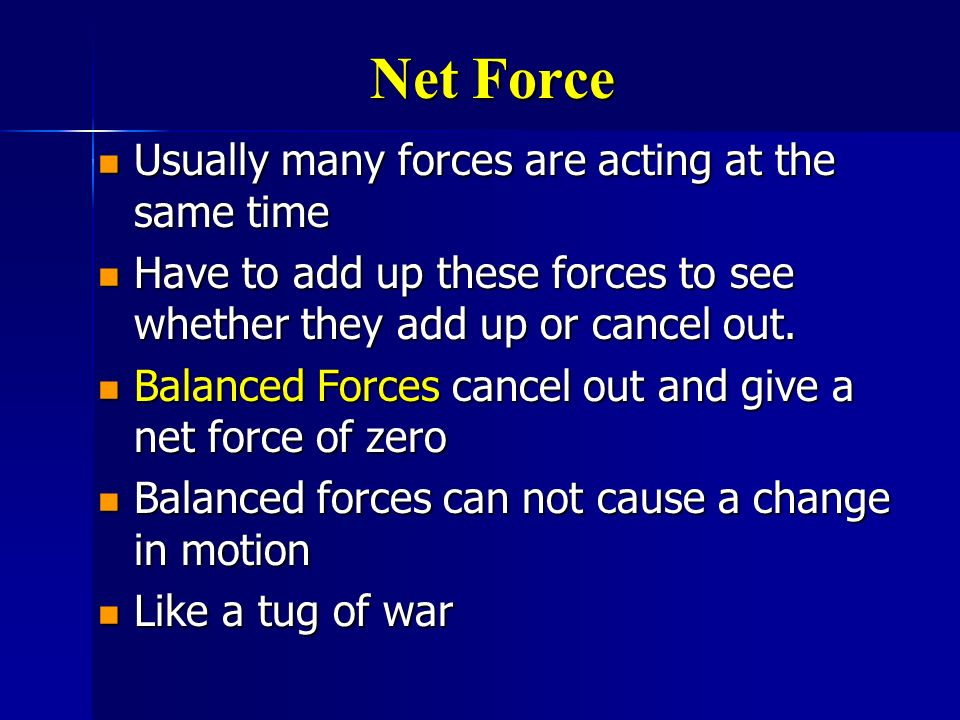 Net Force Usually many forces are acting at the same time