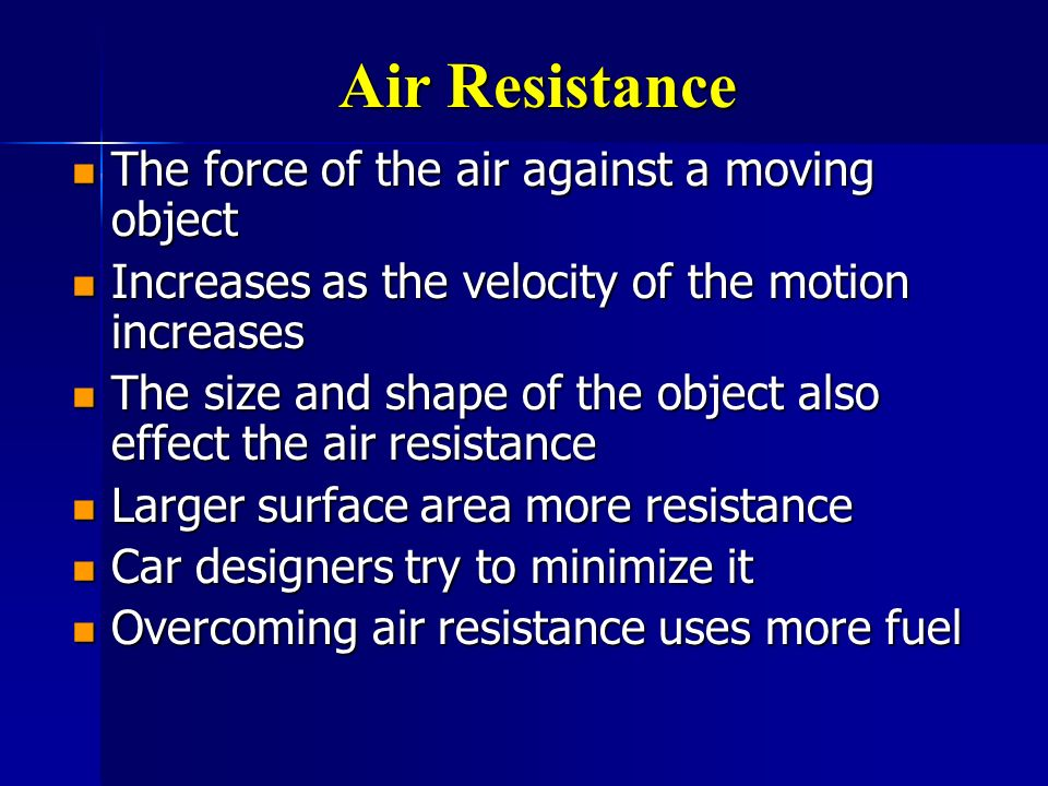 Air Resistance The force of the air against a moving object
