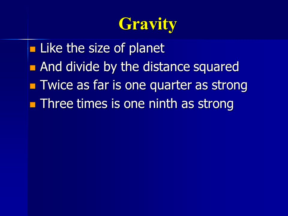 Gravity Like the size of planet And divide by the distance squared