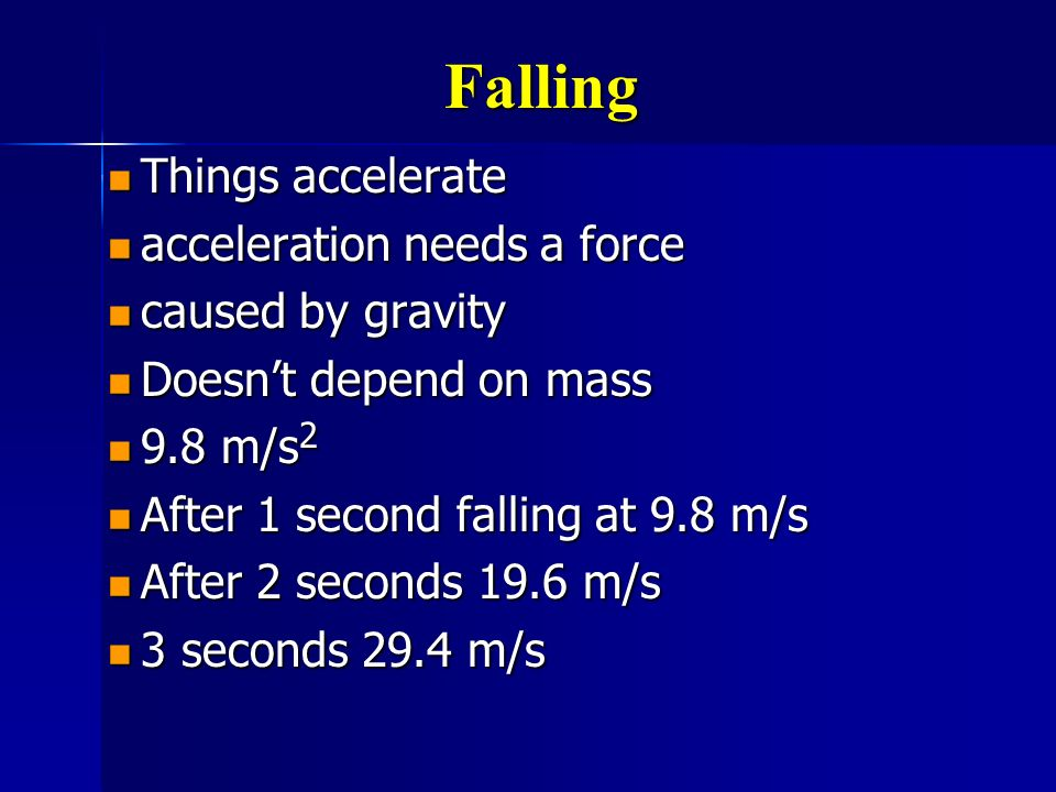 Falling Things accelerate acceleration needs a force caused by gravity