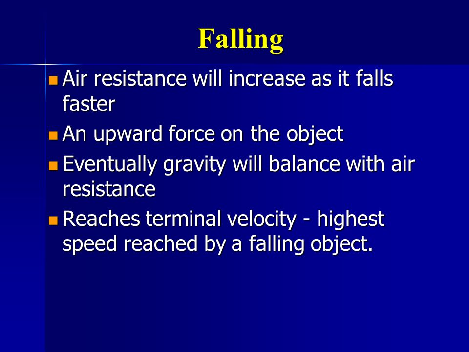 Falling Air resistance will increase as it falls faster