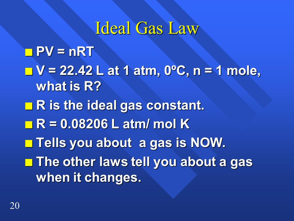 Ideal Gas Law PV = nRT. V = 22.42 L at 1 atm, 0ºC, n = 1 mole, what is R R is the ideal gas constant.