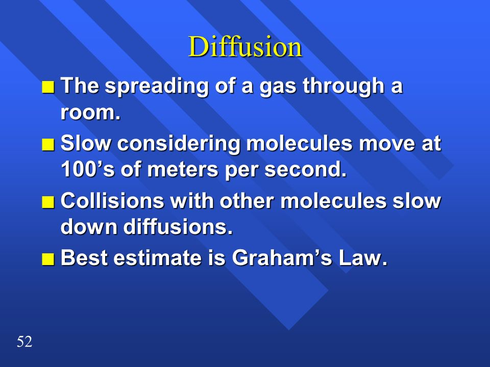 Diffusion The spreading of a gas through a room.