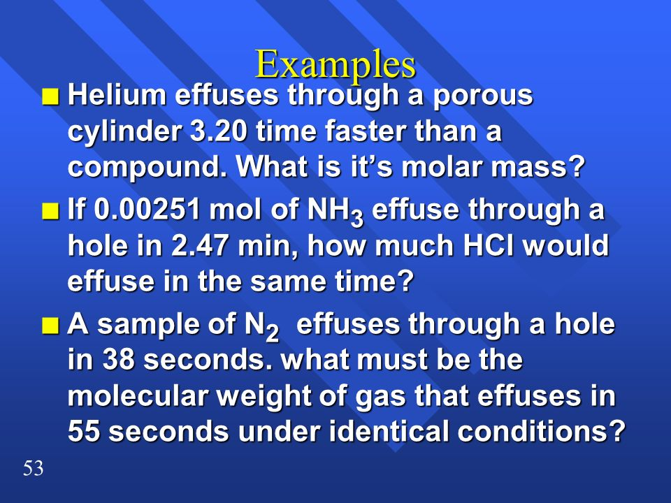 Examples Helium effuses through a porous cylinder 3.20 time faster than a compound. What is it's molar mass