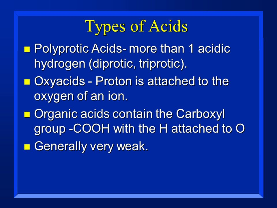 Types of Acids Polyprotic Acids- more than 1 acidic hydrogen (diprotic, triprotic). Oxyacids - Proton is attached to the oxygen of an ion.