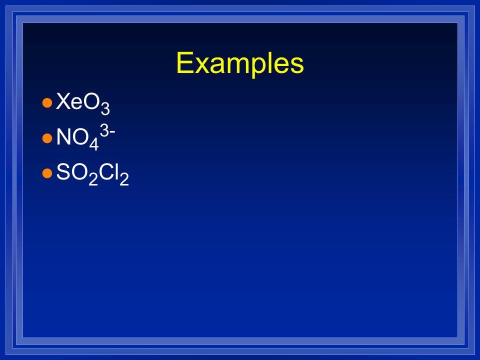 Examples XeO3 NO43- SO2Cl2