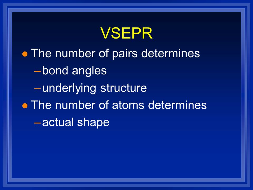 VSEPR The number of pairs determines bond angles underlying structure