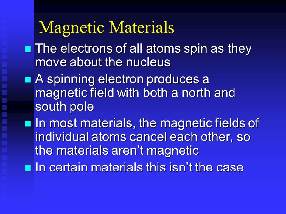 Magnetic Materials The electrons of all atoms spin as they move about the nucleus.