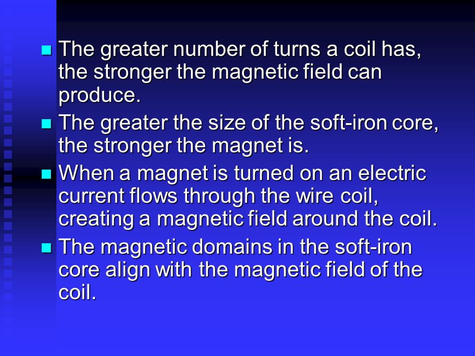 The greater number of turns a coil has, the stronger the magnetic field can produce.