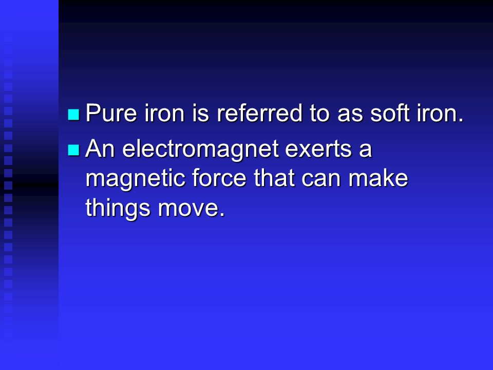 Pure iron is referred to as soft iron.