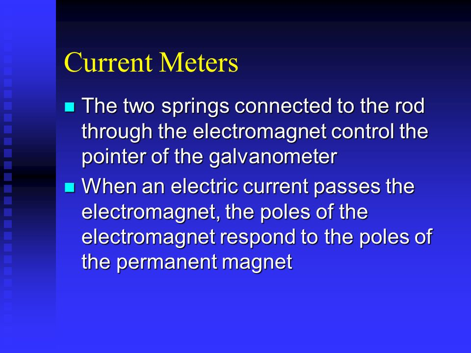 Current Meters The two springs connected to the rod through the electromagnet control the pointer of the galvanometer.