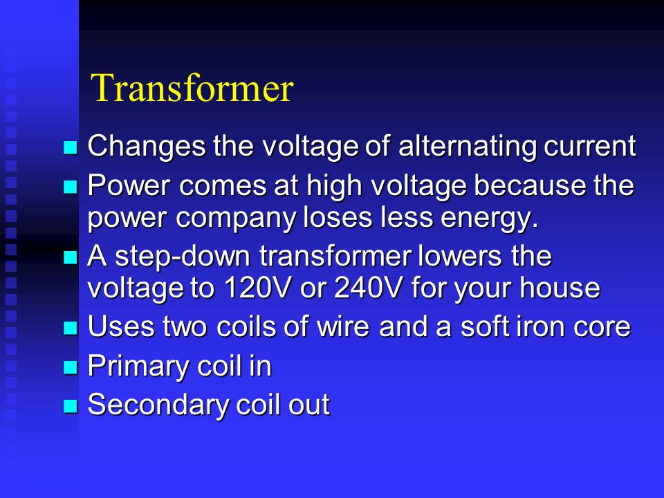 Transformer Changes the voltage of alternating current