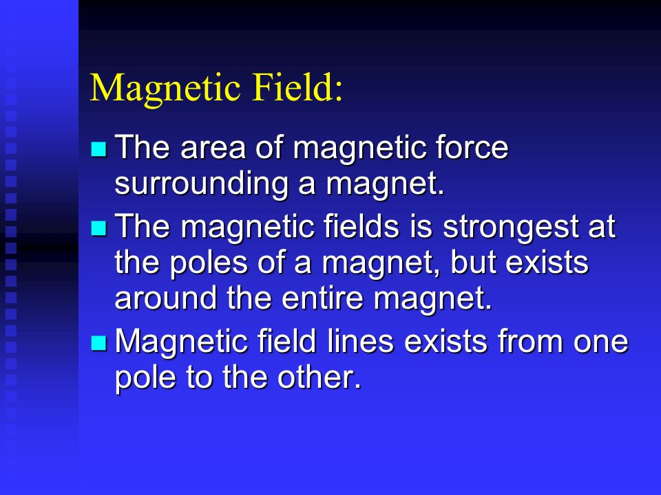 Magnetic Field: The area of magnetic force surrounding a magnet.