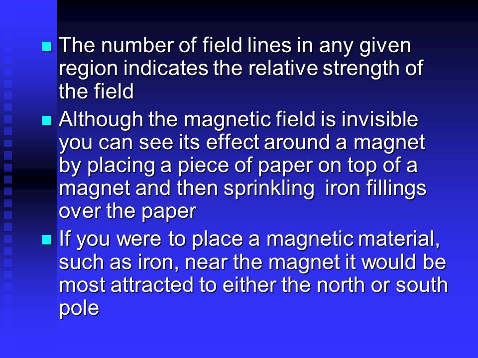 The number of field lines in any given region indicates the relative strength of the field