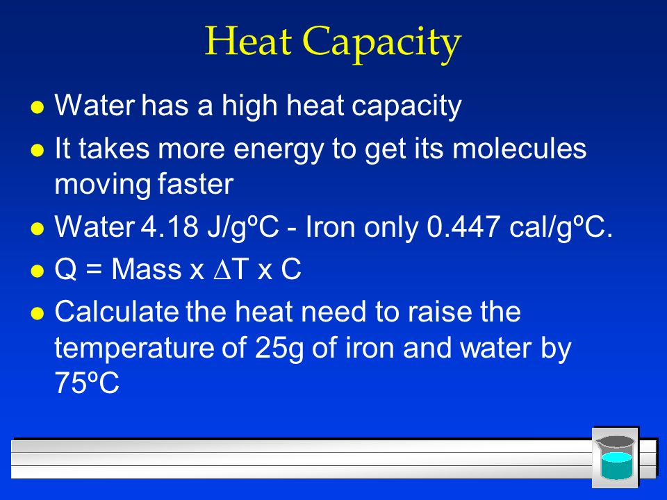 Heat Capacity Water has a high heat capacity