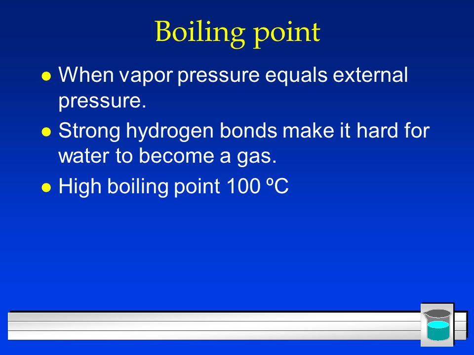 Boiling point When vapor pressure equals external pressure.