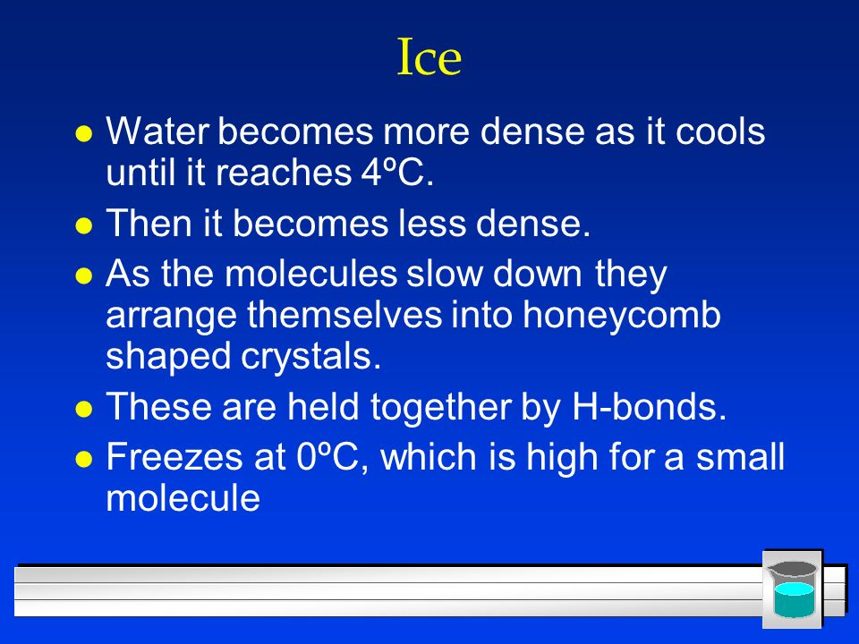 Ice Water becomes more dense as it cools until it reaches 4ºC.