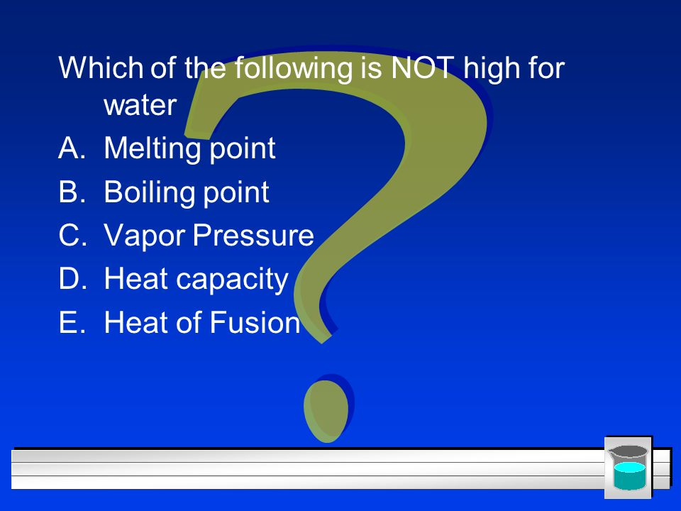 Which of the following is NOT high for water Melting point