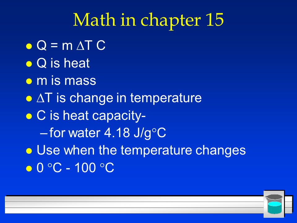 Math in chapter 15 Q = m T C Q is heat m is mass