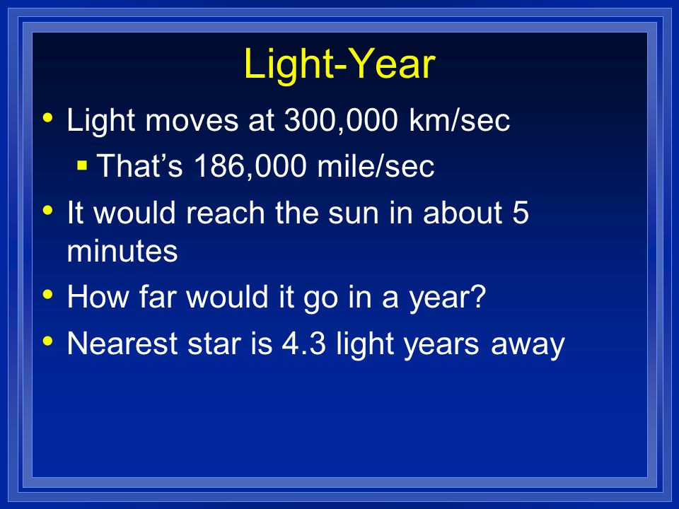 Light-Year Light moves at 300,000 km/sec That's 186,000 mile/sec